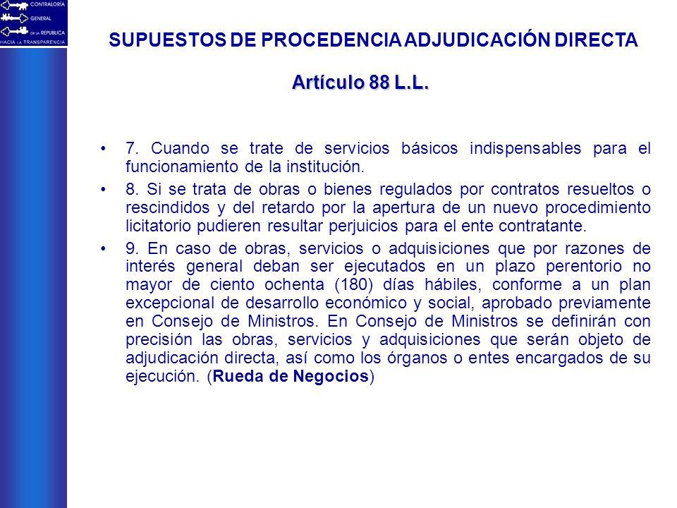 7. Cuando se trate de servicios básicos indispensables para el funcionamiento de la institución. 8. Si se trata de obras o bienes regulados por contra