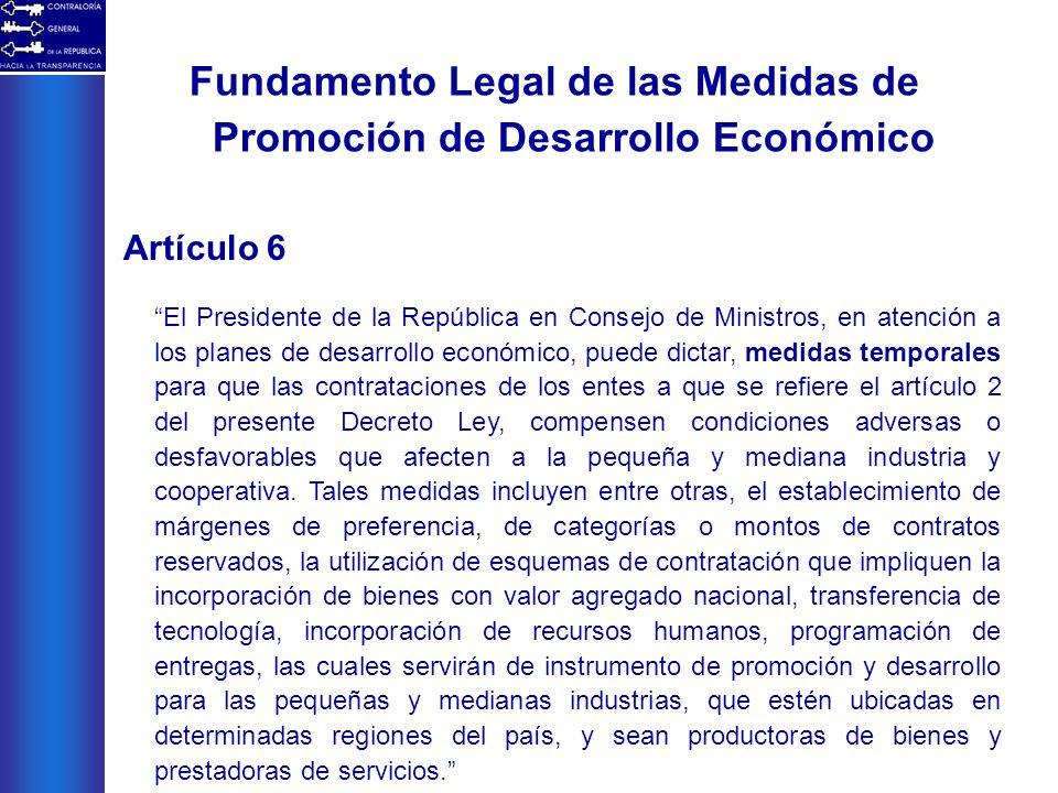 Fundamento Legal de las Medidas de Promoción de Desarrollo Económico Artículo 6 El Presidente de la República en Consejo de Ministros, en atención a l