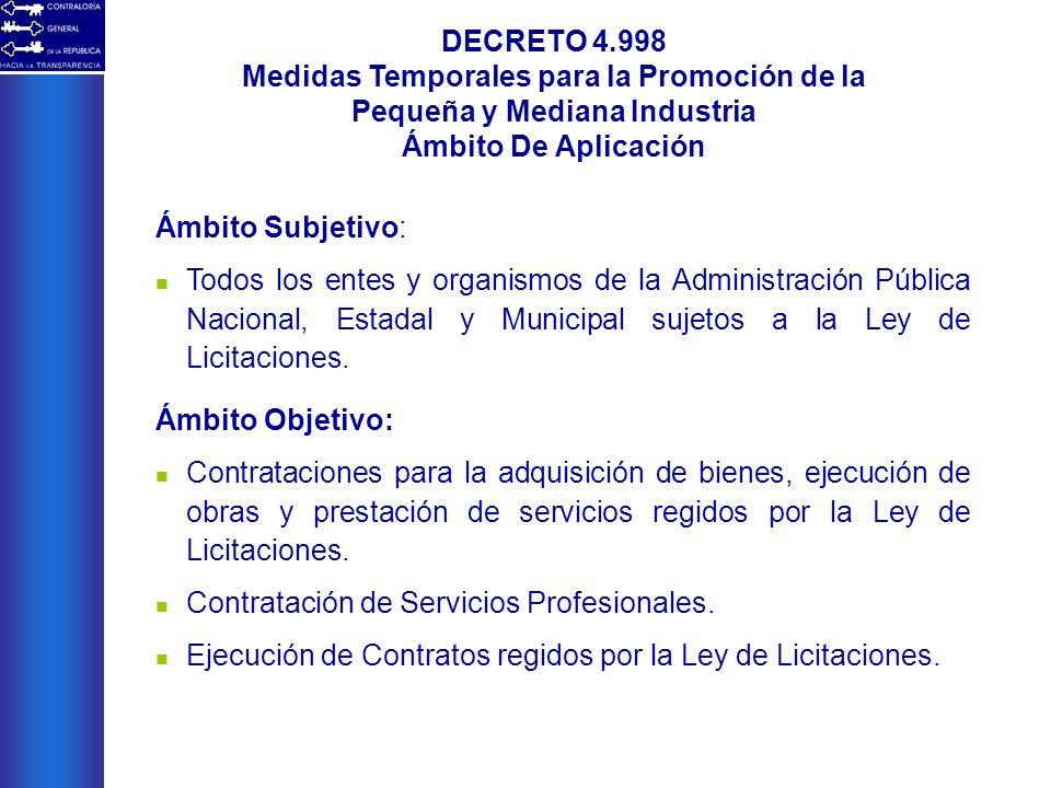 DECRETO 4.998 Medidas Temporales para la Promoción de la Pequeña y Mediana Industria Ámbito De Aplicación Ámbito Subjetivo: Todos los entes y organism