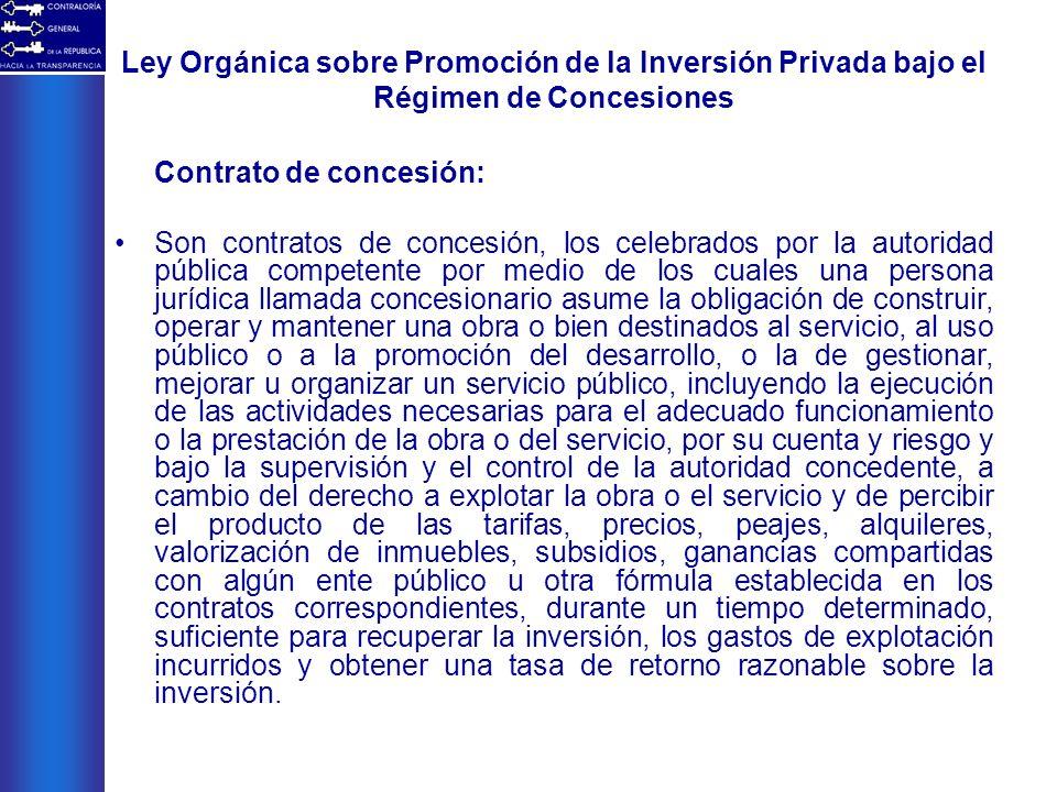 Ley Orgánica sobre Promoción de la Inversión Privada bajo el Régimen de Concesiones Contrato de concesión: Son contratos de concesión, los celebrados