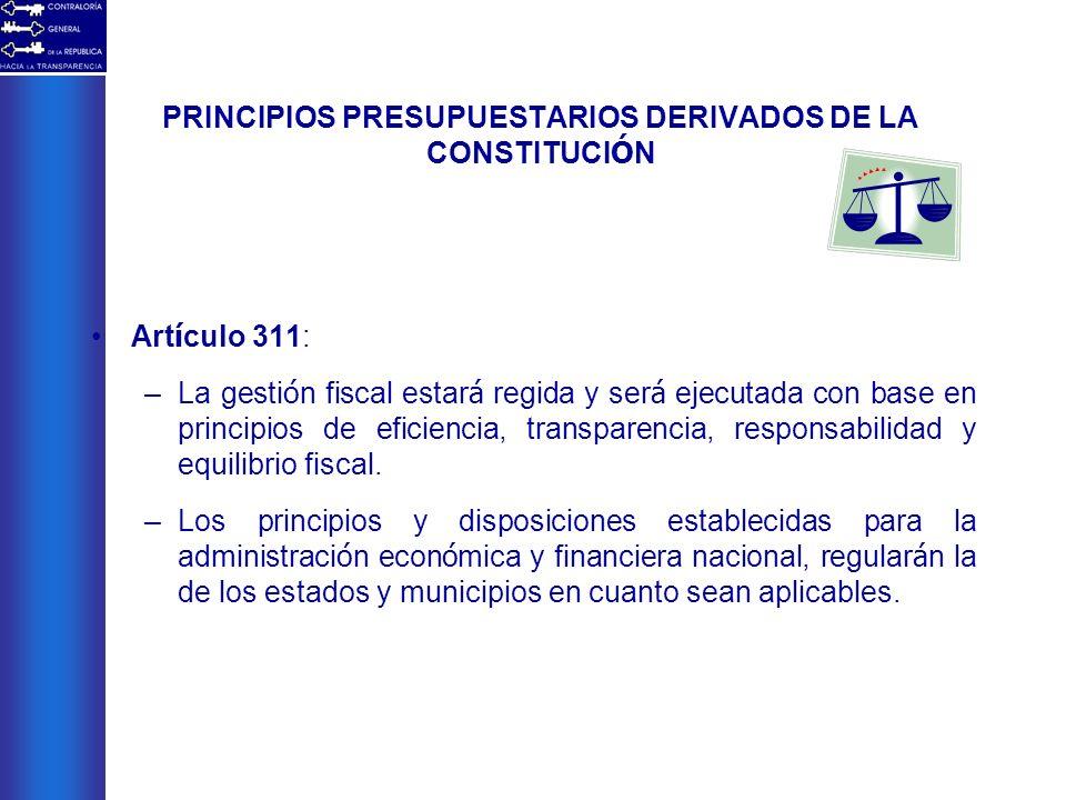 PRINCIPIOS PRESUPUESTARIOS DERIVADOS DE LA CONSTITUCI Ó N Art í culo 311: –La gesti ó n fiscal estar á regida y ser á ejecutada con base en principios