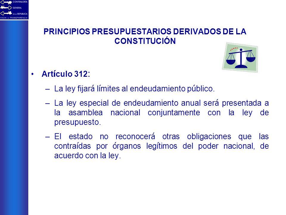 PRINCIPIOS PRESUPUESTARIOS DERIVADOS DE LA CONSTITUCIÓN Art í culo 312 : –La ley fijar á l í mites al endeudamiento p ú blico. –La ley especial de end