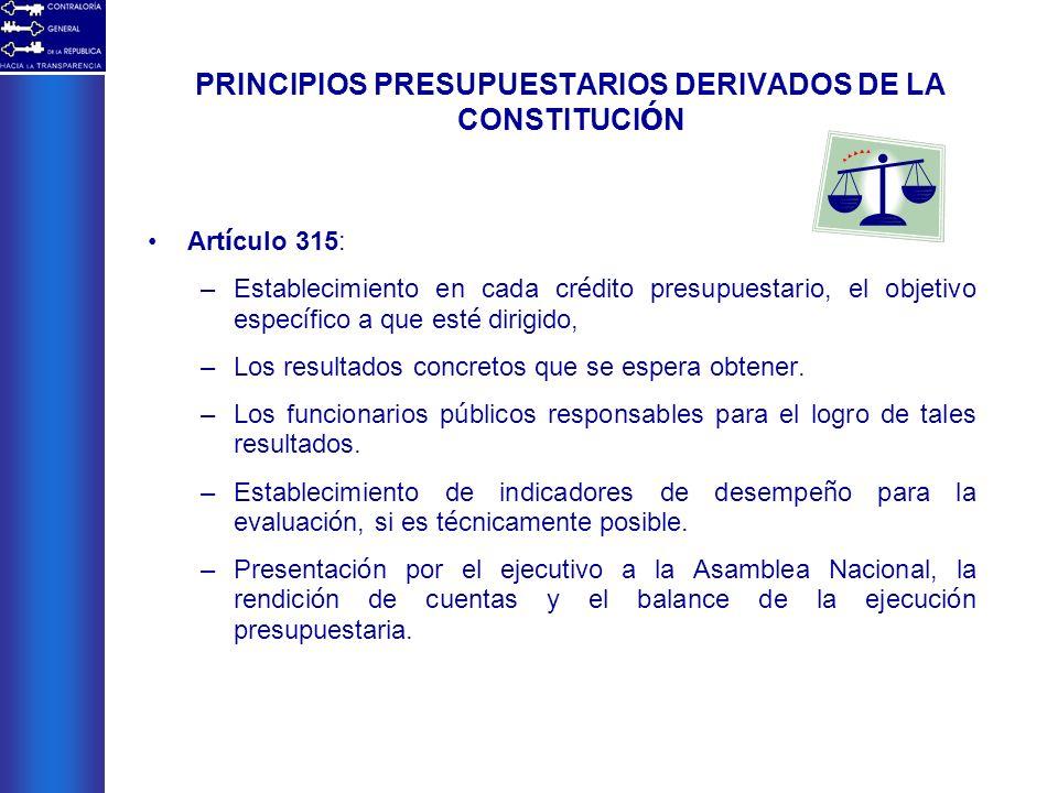 PRINCIPIOS PRESUPUESTARIOS DERIVADOS DE LA CONSTITUCI Ó N Art í culo 315: –Establecimiento en cada cr é dito presupuestario, el objetivo espec í fico