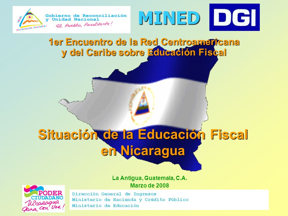 Delegación de Nicaragua conformada por: Por el Ministerio de Educación: Haydee Francis Díaz Madriz Directora de Seguimiento al Presupuesto y Evaluación de Proy.