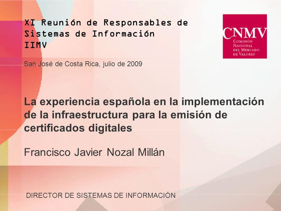 La experiencia española en la implementación de la infraestructura para la emisión de certificados digitales Francisco Javier Nozal Millán DIRECTOR DE