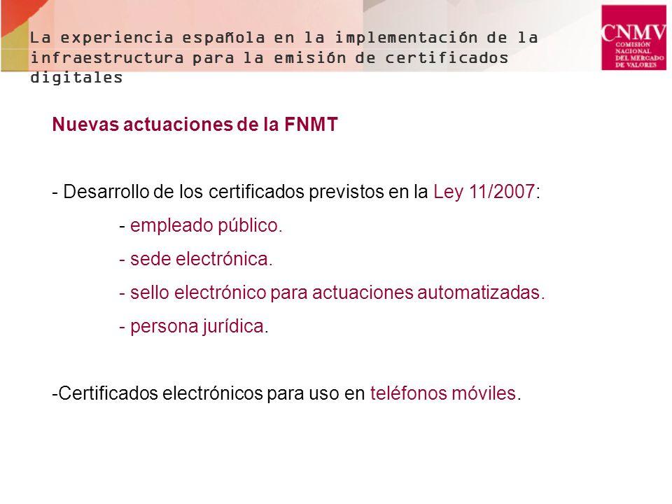 La experiencia española en la implementación de la infraestructura para la emisión de certificados digitales Nuevas actuaciones de la FNMT - Desarroll