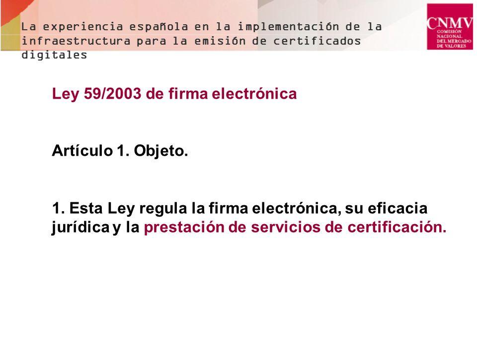 Ley 59/2003 de firma electrónica Artículo 1. Objeto. 1. Esta Ley regula la firma electrónica, su eficacia jurídica y la prestación de servicios de cer