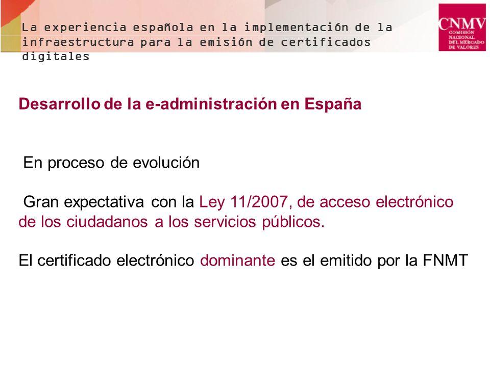 Desarrollo de la e-administración en España En proceso de evolución Gran expectativa con la Ley 11/2007, de acceso electrónico de los ciudadanos a los