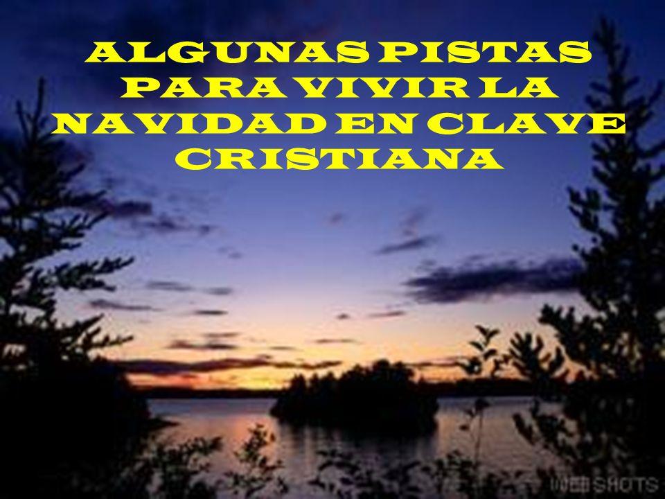ALGUNAS PISTAS PARA VIVIR LA NAVIDAD EN CLAVE CRISTIANA