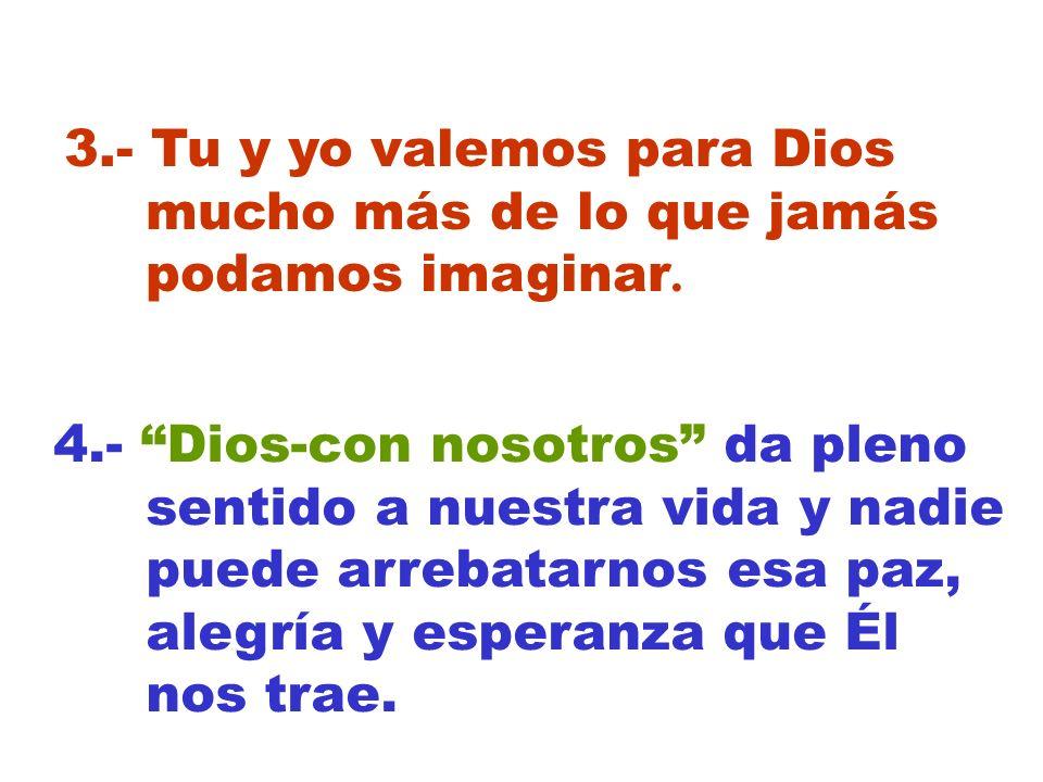 4.- Dios-con nosotros da pleno sentido a nuestra vida y nadie puede arrebatarnos esa paz, alegría y esperanza que Él nos trae.