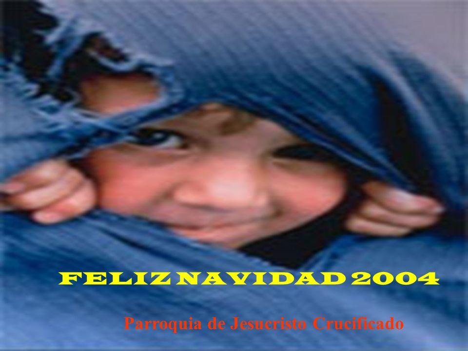 FELIZ NAVIDAD 2004 Parroquia de Jesucristo Crucificado
