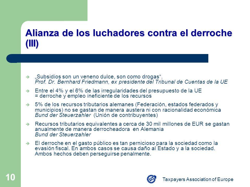Taxpayers Association of Europe 10 Alianza de los luchadores contra el derroche (III) Subsidios son un veneno dulce, son como drogas. Prof. Dr. Bernha