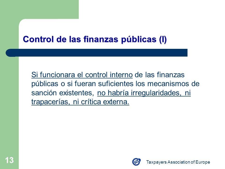 Taxpayers Association of Europe 13 Control de las finanzas públicas (I) Si funcionara el control interno de las finanzas públicas o si fueran suficien