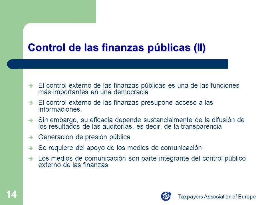 Taxpayers Association of Europe 14 Control de las finanzas públicas (II) El control externo de las finanzas públicas es una de las funciones más impor