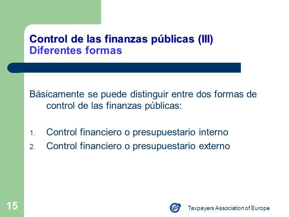 Taxpayers Association of Europe 15 Control de las finanzas públicas (III) Control de las finanzas públicas (III) Diferentes formas Básicamente se pued