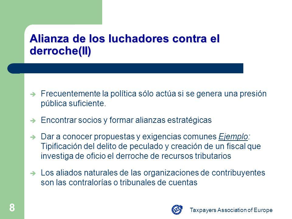 Taxpayers Association of Europe 8 Alianza de los luchadores contra el derroche(II) Frecuentemente la política sólo actúa si se genera una presión públ