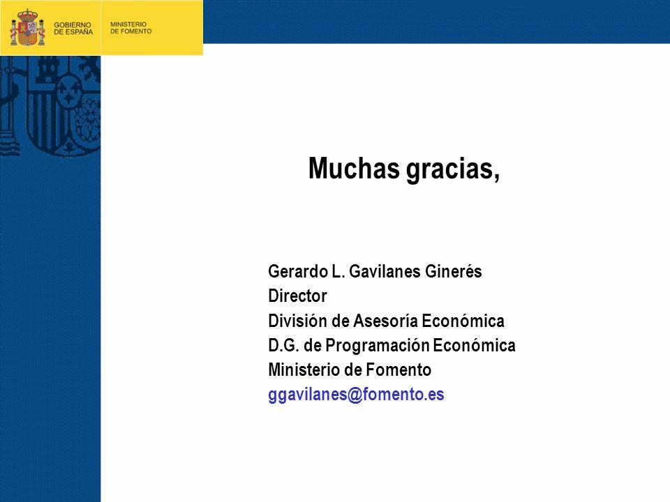 Gerardo L. Gavilanes Ginerés Director División de Asesoría Económica D.G. de Programación Económica Ministerio de Fomento ggavilanes@fomento.es Muchas