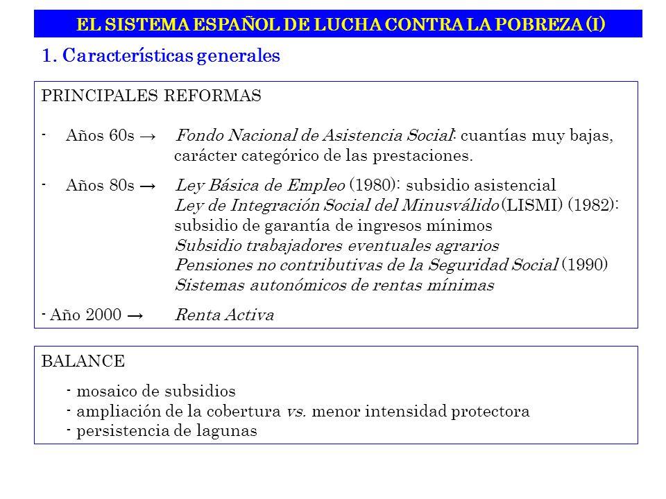 EL SISTEMA ESPAÑOL DE LUCHA CONTRA LA POBREZA (I) PRINCIPALES REFORMAS -Años 60s Fondo Nacional de Asistencia Social: cuantías muy bajas, carácter categórico de las prestaciones.