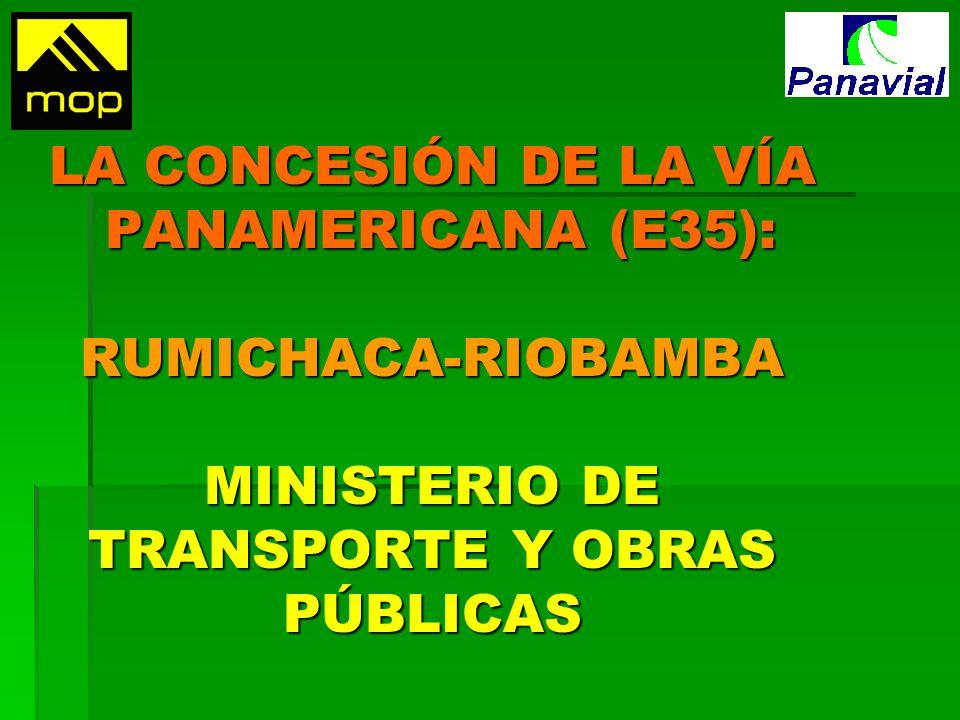 LA CONCESIÓN DE LA VÍA PANAMERICANA (E35): RUMICHACA-RIOBAMBA MINISTERIO DE TRANSPORTE Y OBRAS PÚBLICAS