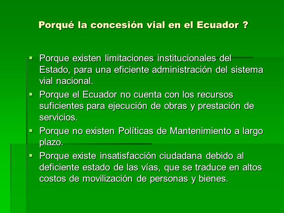 Porqué la concesión vial en el Ecuador ? Porque existen limitaciones institucionales del Estado, para una eficiente administración del sistema vial na