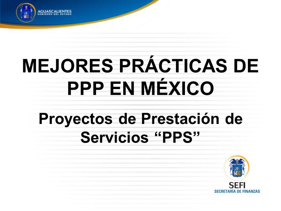 MEJORES PRÁCTICAS DE PPP EN MÉXICO Proyectos de Prestación de Servicios PPS