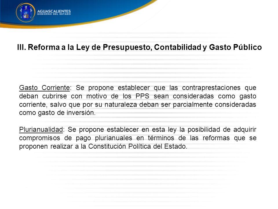 Gasto Corriente: Se propone establecer que las contraprestaciones que deban cubrirse con motivo de los PPS sean consideradas como gasto corriente, salvo que por su naturaleza deban ser parcialmente consideradas como gasto de inversión.