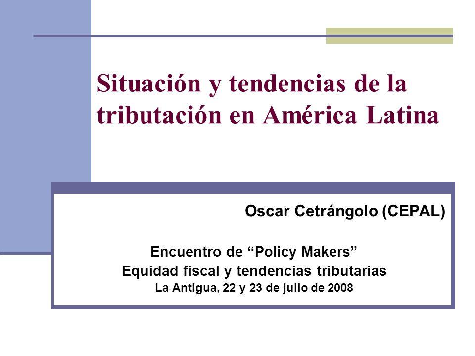 Situación y tendencias de la tributación en América Latina Oscar Cetrángolo (CEPAL) Encuentro de Policy Makers Equidad fiscal y tendencias tributarias