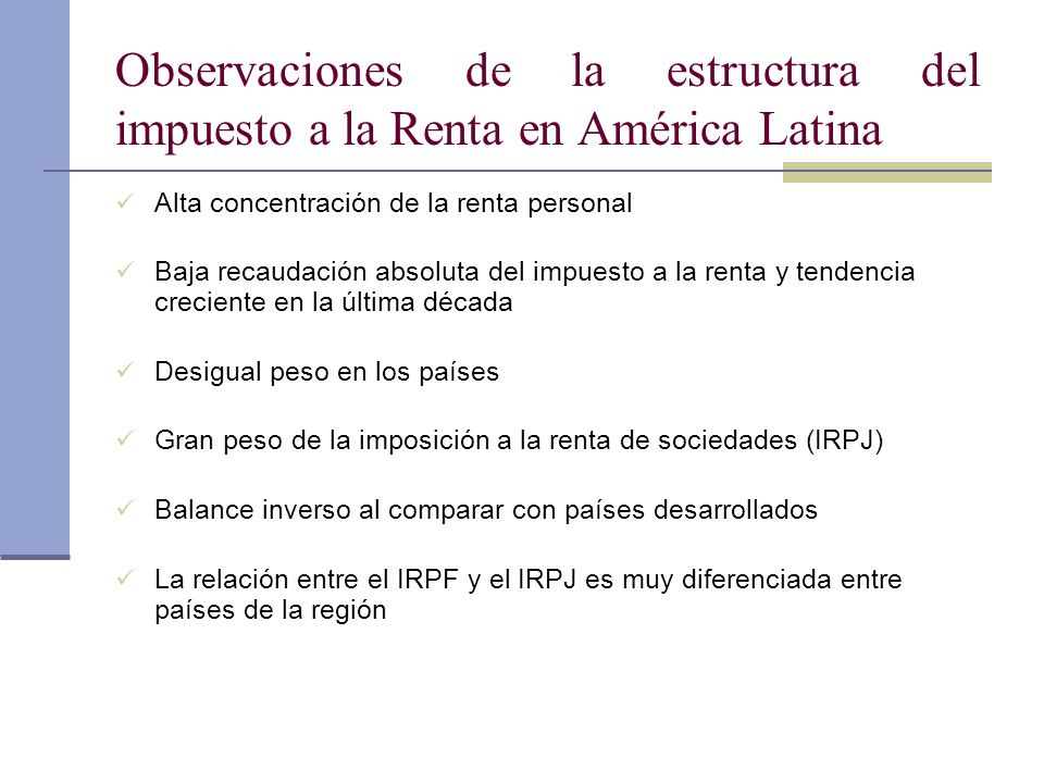 Alta concentración de la renta personal Baja recaudación absoluta del impuesto a la renta y tendencia creciente en la última década Desigual peso en l