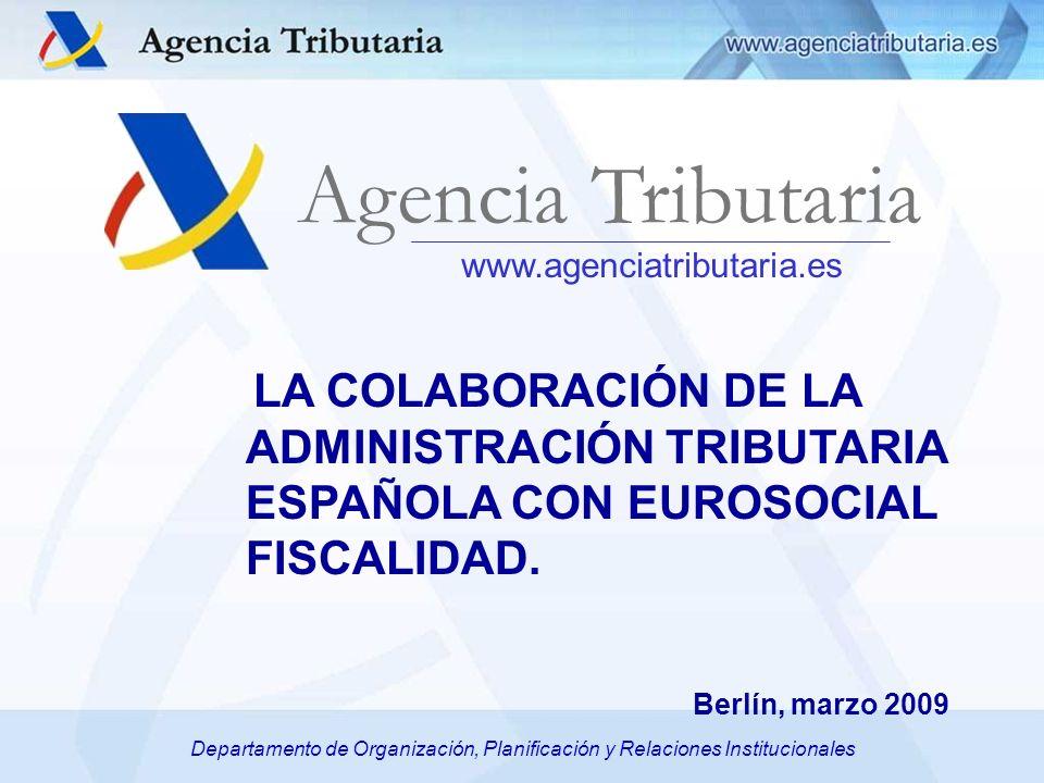 Departamento de Organización, Planificación y Relaciones Institucionales www.agenciatributaria.es Agencia Tributaria Departamento de Organización, Pla