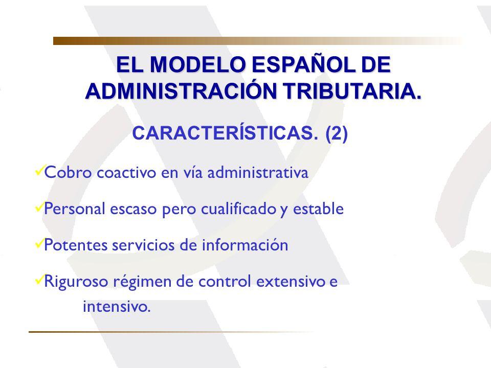 EL MODELO ESPAÑOL DE ADMINISTRACIÓN TRIBUTARIA. CARACTERÍSTICAS. (2) Cobro coactivo en vía administrativa Personal escaso pero cualificado y estable P