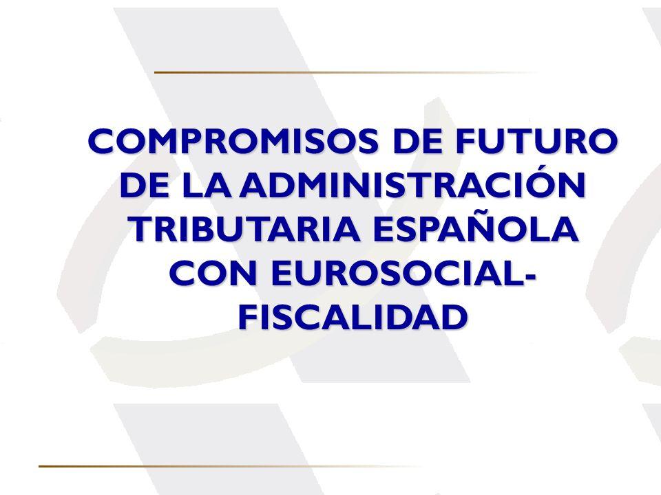 COMPROMISOS DE FUTURO DE LA ADMINISTRACIÓN TRIBUTARIA ESPAÑOLA CON EUROSOCIAL- FISCALIDAD