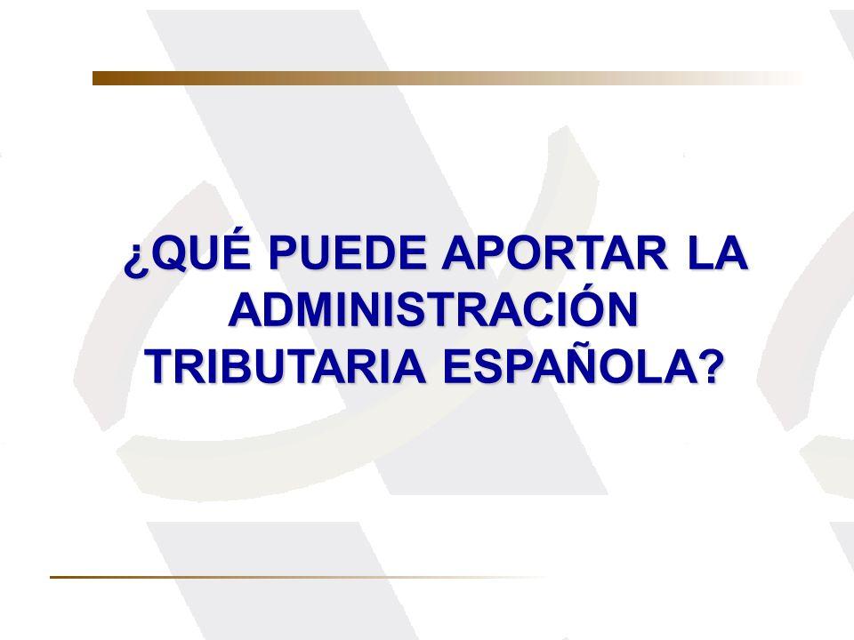 ¿QUÉ PUEDE APORTAR LA ADMINISTRACIÓN TRIBUTARIA ESPAÑOLA?