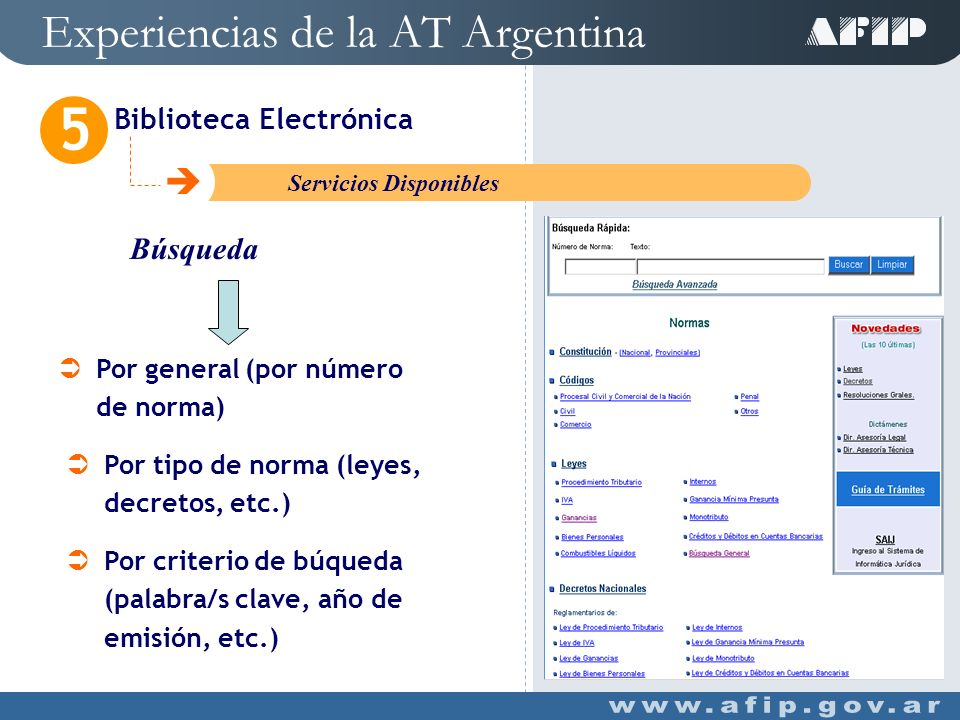Experiencias de la AT Argentina Biblioteca Electrónica 5 C Diseño y Estructura Acceso Rápido Por número de norma (sin indicar otro dato) Acceso Por Tipo de Norma Leyes, Decretos, Resoluciones, Dictámenes, etc.