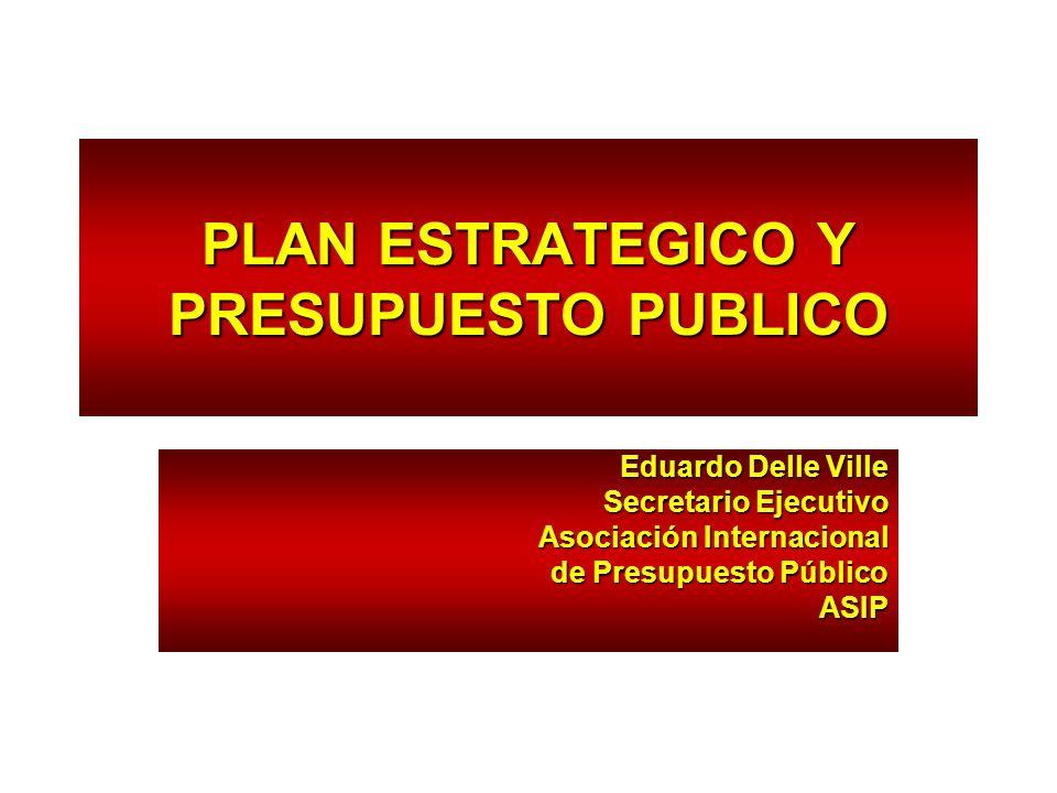 PLAN ESTRATEGICO Y PRESUPUESTO PUBLICO Eduardo Delle Ville Secretario Ejecutivo Asociación Internacional de Presupuesto Público ASIP
