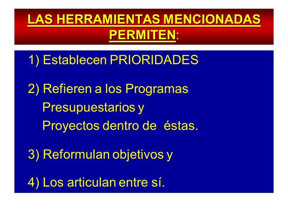 LAS HERRAMIENTAS MENCIONADAS PERMITEN LAS HERRAMIENTAS MENCIONADAS PERMITEN: 1) Establecen PRIORIDADES 2) Refieren a los Programas Presupuestarios y P