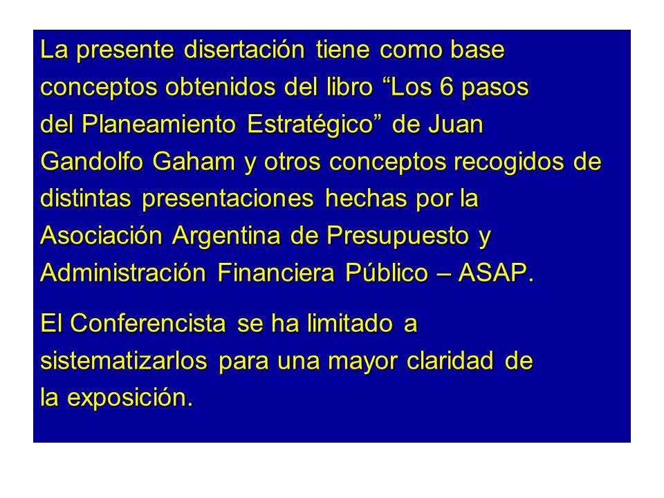 La presente disertación tiene como base conceptos obtenidos del libro Los 6 pasos del Planeamiento Estratégico de Juan Gandolfo Gaham y otros concepto