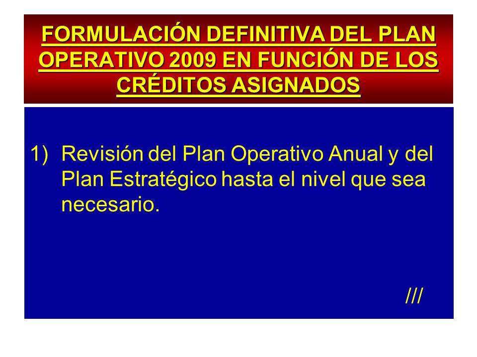 FORMULACIÓN DEFINITIVA DEL PLAN OPERATIVO 2009 EN FUNCIÓN DE LOS CRÉDITOS ASIGNADOS 1)Revisión del Plan Operativo Anual y del Plan Estratégico hasta e