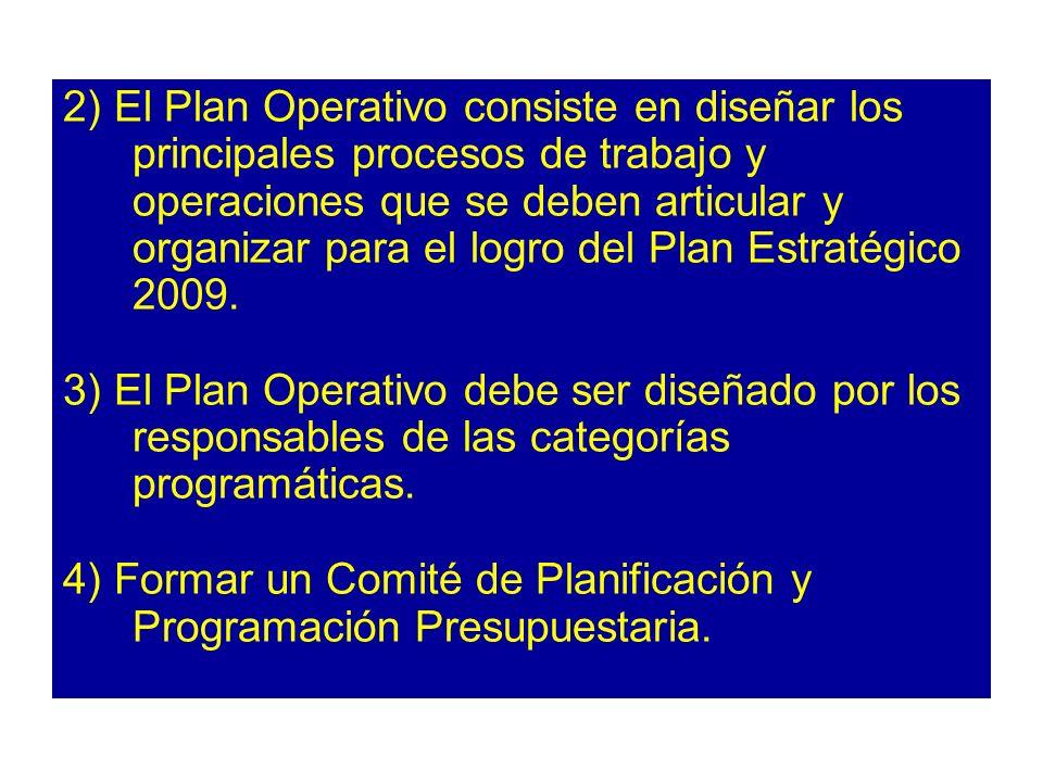 2) El Plan Operativo consiste en diseñar los principales procesos de trabajo y operaciones que se deben articular y organizar para el logro del Plan E