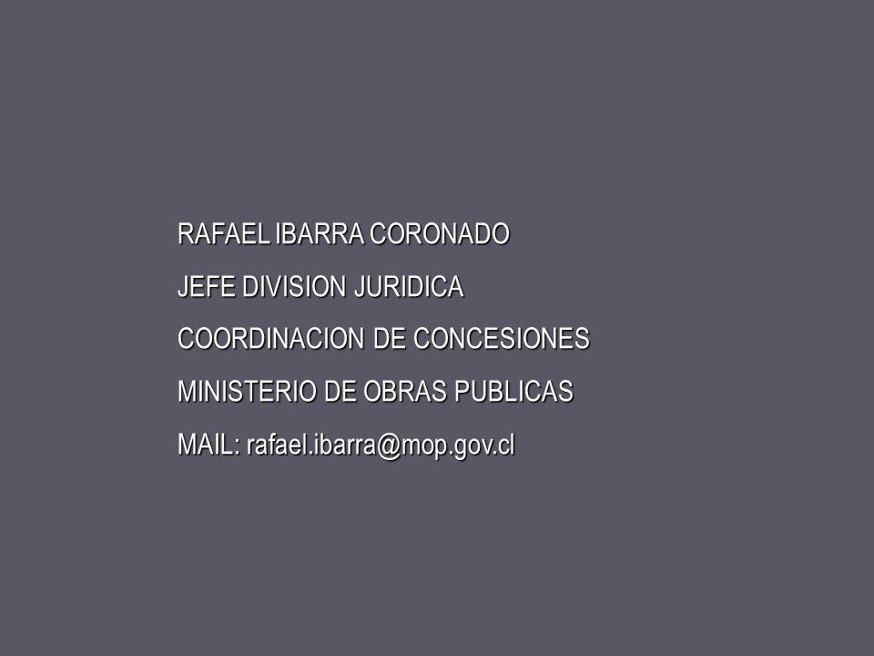 RAFAEL IBARRA CORONADO JEFE DIVISION JURIDICA COORDINACION DE CONCESIONES MINISTERIO DE OBRAS PUBLICAS MAIL: rafael.ibarra@mop.gov.cl