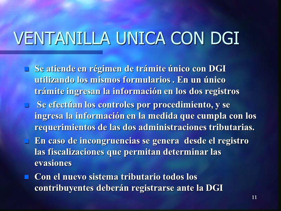 11 VENTANILLA UNICA CON DGI n Se atiende en régimen de trámite único con DGI utilizando los mismos formularios.