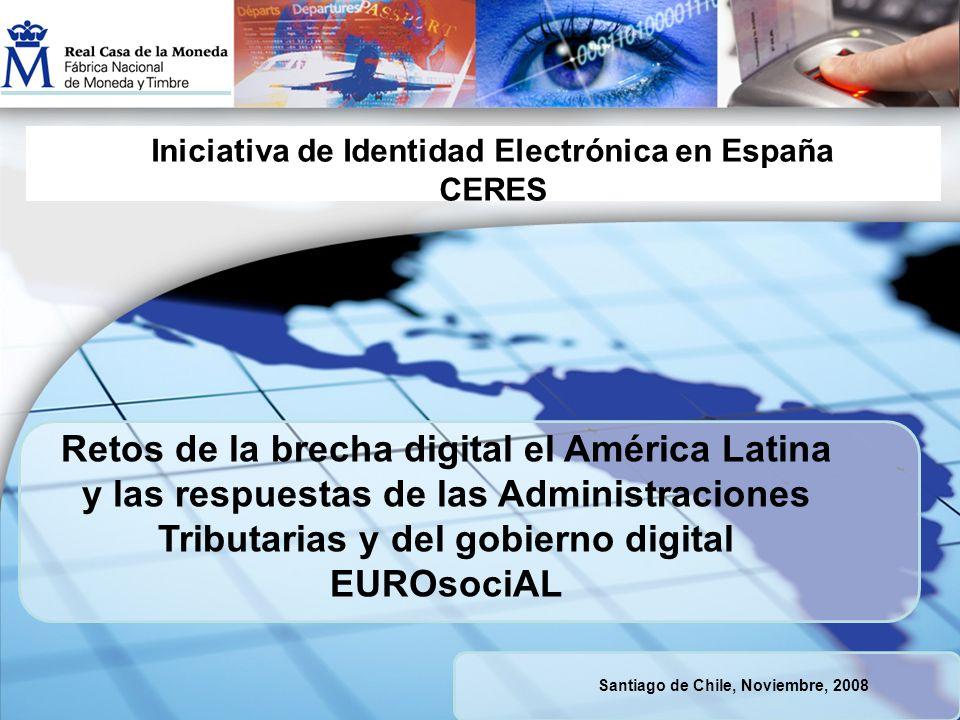 Retos de la brecha digital el América Latina y las respuestas de las Administraciones Tributarias y del gobierno digital EUROsociAL Iniciativa de Identidad Electrónica en España CERES Santiago de Chile, Noviembre, 2008