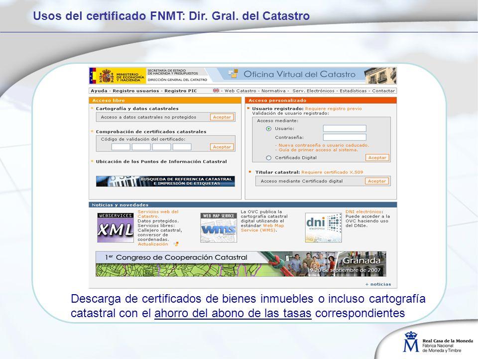 Usos del certificado FNMT: Dir. Gral. del Catastro Descarga de certificados de bienes inmuebles o incluso cartografía catastral con el ahorro del abon
