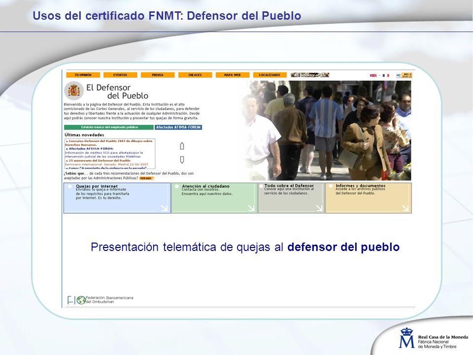 Usos del certificado FNMT: Defensor del Pueblo Presentación telemática de quejas al defensor del pueblo