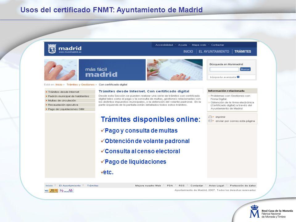 Usos del certificado FNMT: Ayuntamiento de Madrid Trámites disponibles online: Pago y consulta de multas Obtención de volante padronal Consulta al censo electoral Pago de liquidaciones etc.