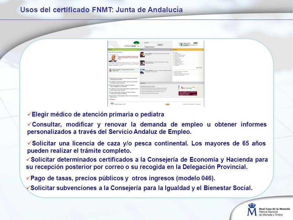 Usos del certificado FNMT: Junta de Andalucía Elegir médico de atención primaria o pediatra Consultar, modificar y renovar la demanda de empleo u obtener informes personalizados a través del Servicio Andaluz de Empleo.