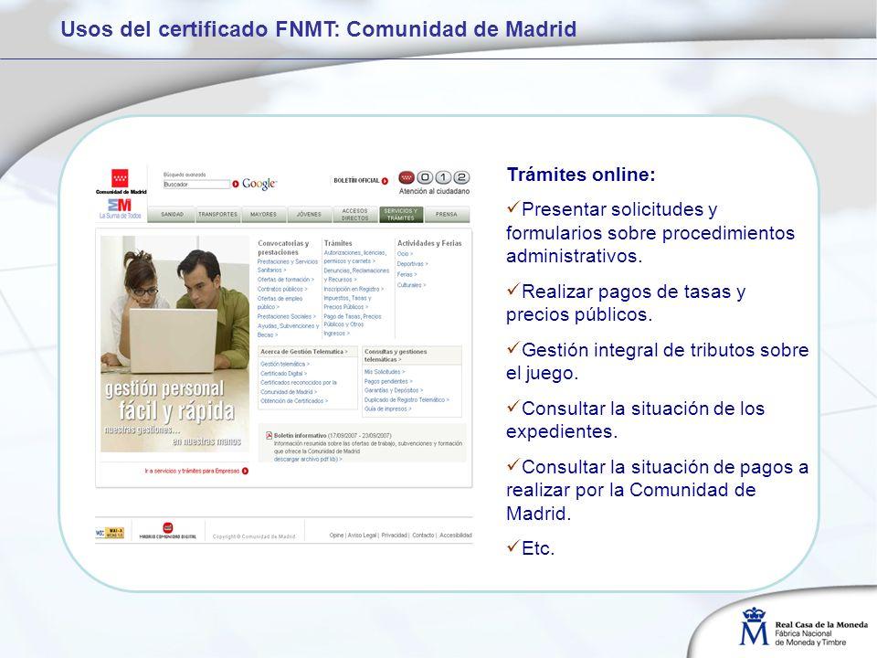 Usos del certificado FNMT: Comunidad de Madrid Trámites online: Presentar solicitudes y formularios sobre procedimientos administrativos. Realizar pag