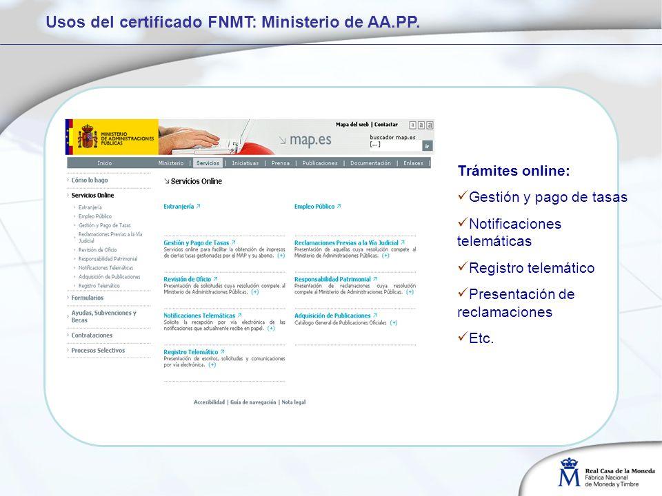 Trámites online: Gestión y pago de tasas Notificaciones telemáticas Registro telemático Presentación de reclamaciones Etc. Usos del certificado FNMT: