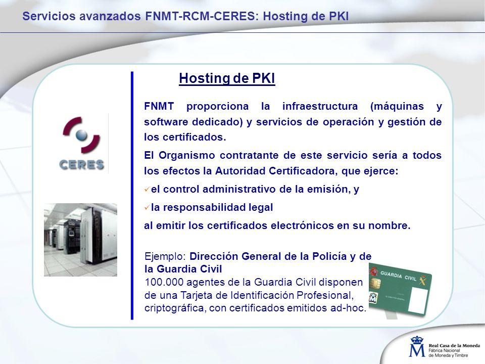 FNMT proporciona la infraestructura (máquinas y software dedicado) y servicios de operación y gestión de los certificados.