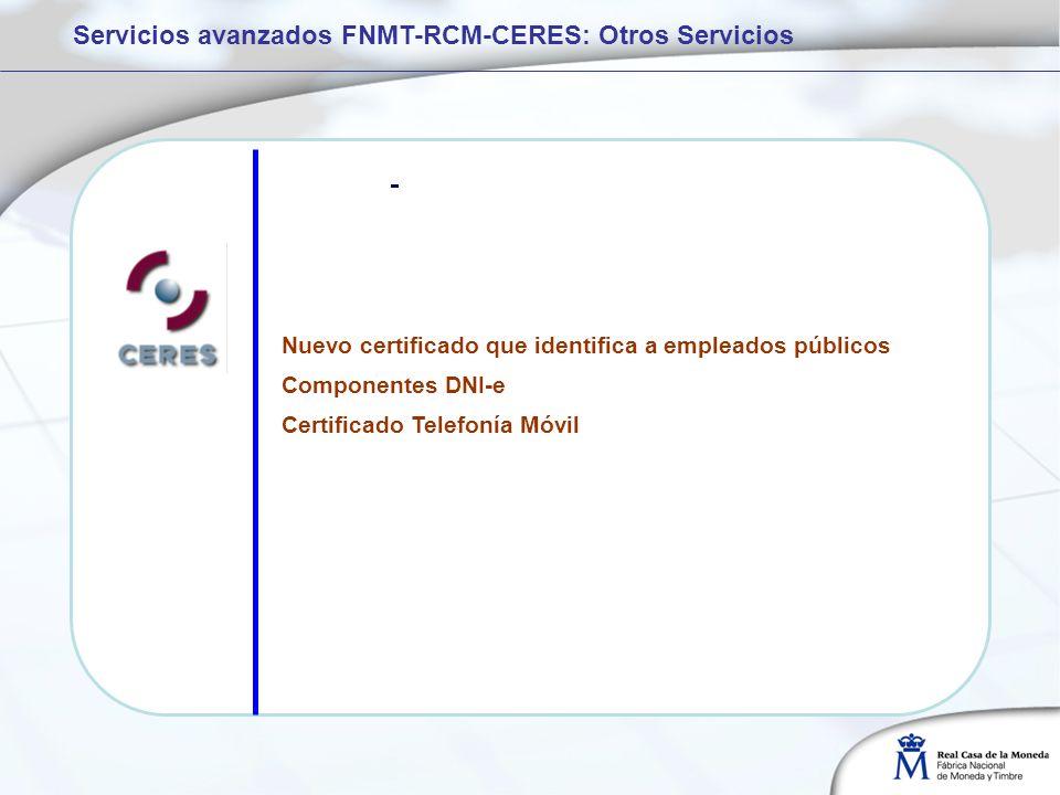 Nuevo certificado que identifica a empleados públicos Componentes DNI-e Certificado Telefonía Móvil Servicios avanzados FNMT-RCM-CERES: Otros Servicio