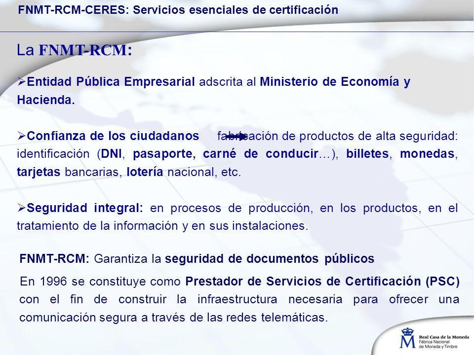 La FNMT-RCM : Entidad Pública Empresarial adscrita al Ministerio de Economía y Hacienda. Confianza de los ciudadanos fabricación de productos de alta